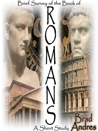 Brief Survey of the Book of Romans by Brad Andres