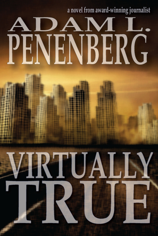 Virtually True by Adam L. Penenberg