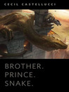 Brother. Prince. Snake.