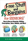 Free Stuff and Bargains for Seniors: How to Save on Groceries, Utilities, Prescriptions, Taxes, Hobbies, and More