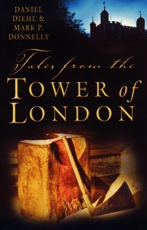 Tales From The Tower Of London by Daniel Diehl