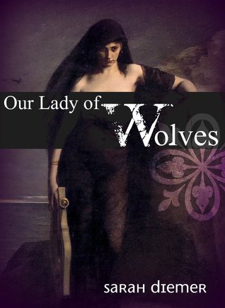 Our Lady of Wolves by Sarah Diemer