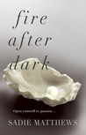 Fire After Dark by Sadie Matthews