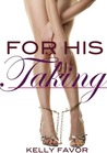 For His Taking by Kelly Favor