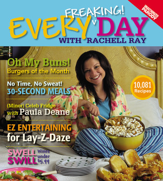 Every Freaking! Day with Rachell Ray: An Unauthorized Parody