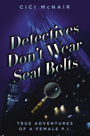 Find Detectives Don't Wear Seat Belts: True Adventures of a Female P.I. PDB by Cici McNair
