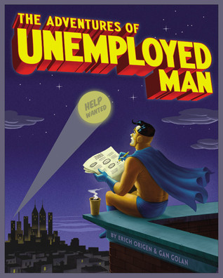 The Adventures of Unemployed Man by Erich Origen