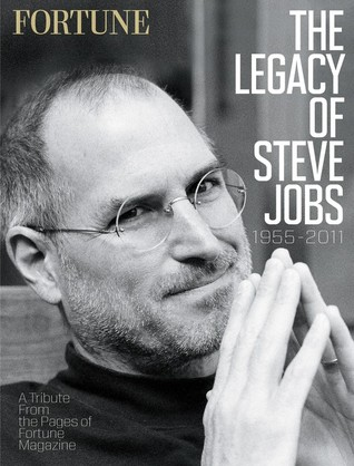 Fortune the Legacy of Steve Jobs 1955-2011 by Fortune Magazine