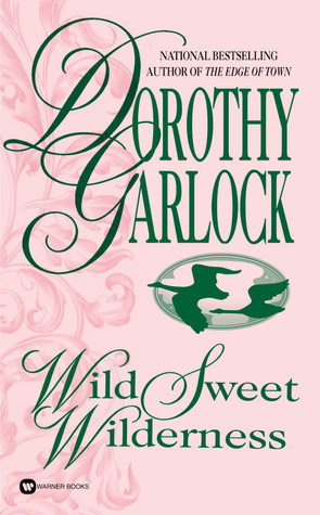 Wild Sweet Wilderness by Dorothy Garlock