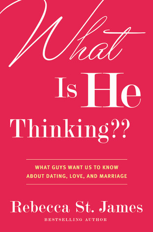 What Is He Thinking??: What Guys Want Us to Know About Dating, Love, and Marriage