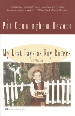 My Last Days as Roy Rogers by Pat Cunningham Devoto