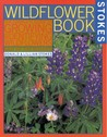 The Wildflower Book: East of the Rockies - A Complete Guide to Growing and Identifying Wildflowers