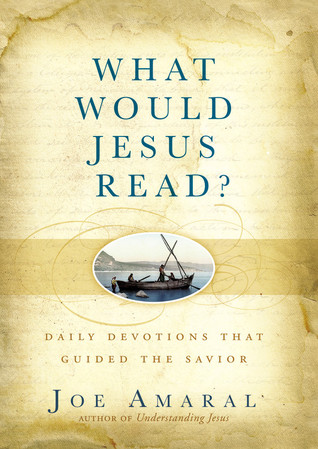 What Would Jesus Read? by Joe Amaral