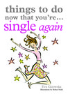 Things to Do Now That You're Single Again