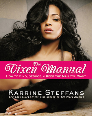 The Vixen Manual: How to Find, Seduce, & Keep the Man You Want