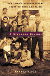 A Stronger Kinship: One Town's Extraordinary Story of Hope and Faith
