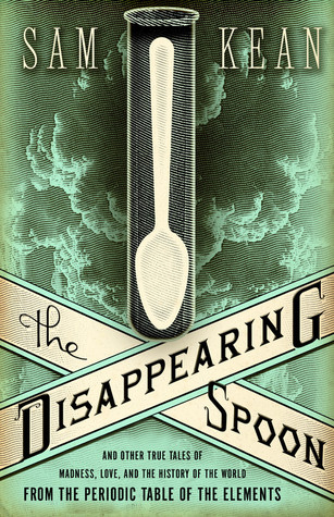 The Disappearing Spoon by Sam Kean