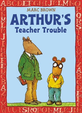 Arthur's Teacher Trouble by Marc Brown