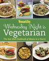 Woman's Day Wednesday Night is Vegetarian: The Eat Well Cookbook of Meals in a Hurry
