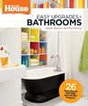 This Old House Easy Upgrades: Bathrooms: Smart Makeovers, Trusted Advice