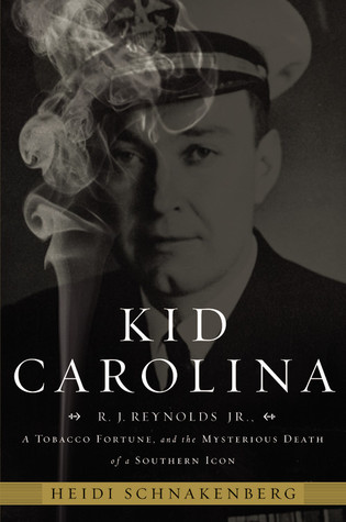 Kid Carolina: R. J. Reynolds Jr., a Tobacco Fortune, and the Mysterious Death of a Southern Icon