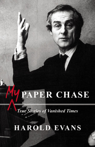 My Paper Chase by Harold Evans