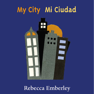 My City/ Mi Ciudad by Rebecca Emberley
