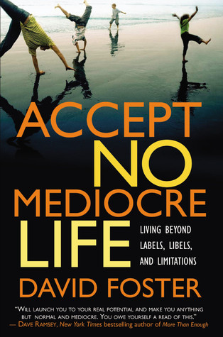 Accept No Mediocre Life by David   Foster