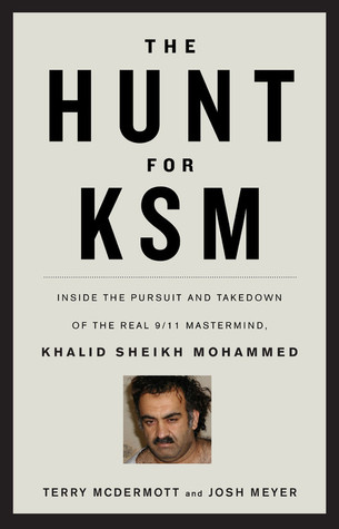 The Hunt for KSM: Inside the Pursuit and Takedown of the Real 9/11 Mastermind, Khalid Sheikh Mohammed