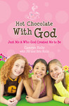 Hot Chocolate with God: Just Me &amp; Who God Created Me to Be