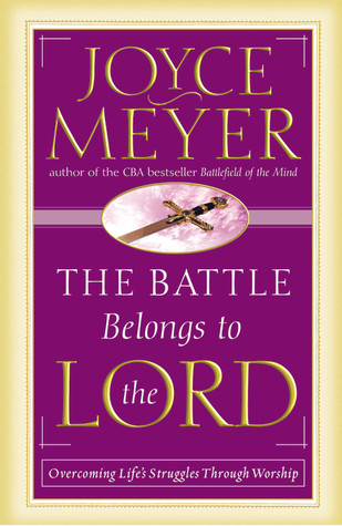 The Battle Belongs to the Lord by Joyce Meyer
