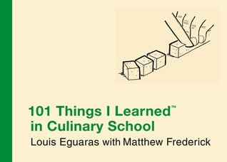 101 Things I Learned ® in Culinary School by Louis Eguaras