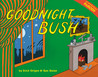 Goodnight Bush by Erich Origen