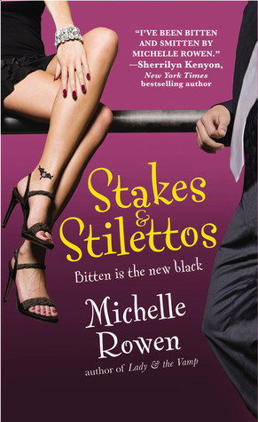 Stakes & Stilettos by Michelle Rowen