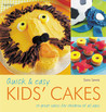 Quick & Easy Kids' Cakes: 50 Great Cakes for Children of All Ages