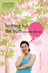 Nothing But the Truth [and a few white lies] by Justina Chen