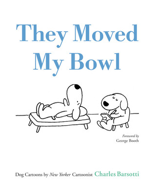 They Moved My Bowl by Charles Barsotti