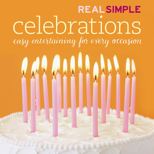 Real Simple Celebrations by Real Simple Magazine