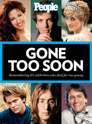 People: Gone Too Soon: 50 Famous Lives That Ended Far Too Soon