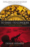 To Dare and to Conquer: Special Operations and the Destiny of Nations, from Achilles to Al Qaeda