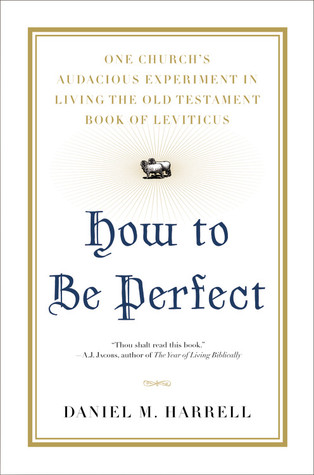 How to Be Perfect by Daniel M. Harrell