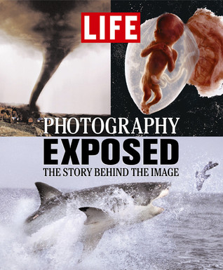 Life: Photography Exposed: The Story Behind the Image