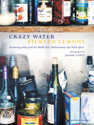 Crazy Water Pickled Lemons: Enchanting Dishes from the Middle East, Mediterranean and North Africa