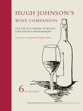 Hugh Johnsons Wine Companion: The Encyclopedia of Wines, Vineyards and Winemakers