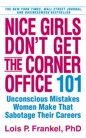 Find Nice Girls Don't Get the Corner Office: 101 Unconscious Mistakes Women Make That Sabotage Their Careers iBook