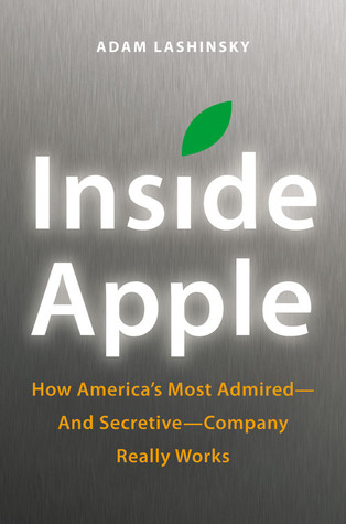 Free download online Inside Apple: How America's Most Admiredand SecretiveCompany Really Works by Adam Lashinsky RTF