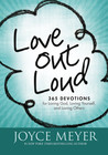 Love Out Loud: 365 Devotions for  Loving God, Loving Yourself, and Loving Others