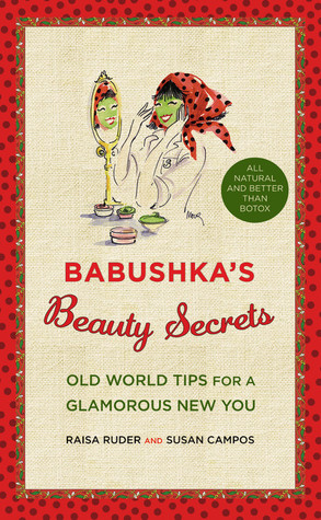 Babushka's Beauty Secrets: Old World Tips for a Glamorous New You