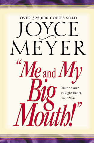 Me and My Big Mouth! by Joyce Meyer