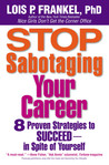 Stop Sabotaging Your Career: 8 Proven Strategies to Succeed--in Spite of Yourself